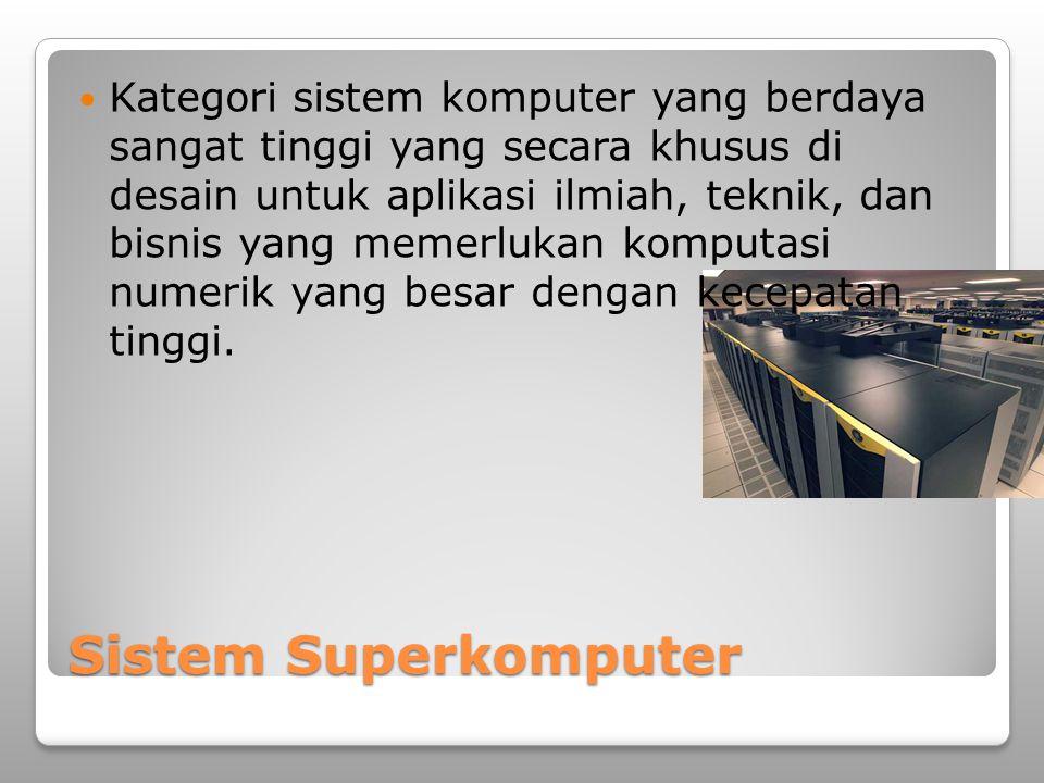 Sistem Superkomputer Kategori sistem komputer yang berdaya sangat tinggi yang secara khusus di desain untuk aplikasi ilmiah, teknik, dan bisnis yang m