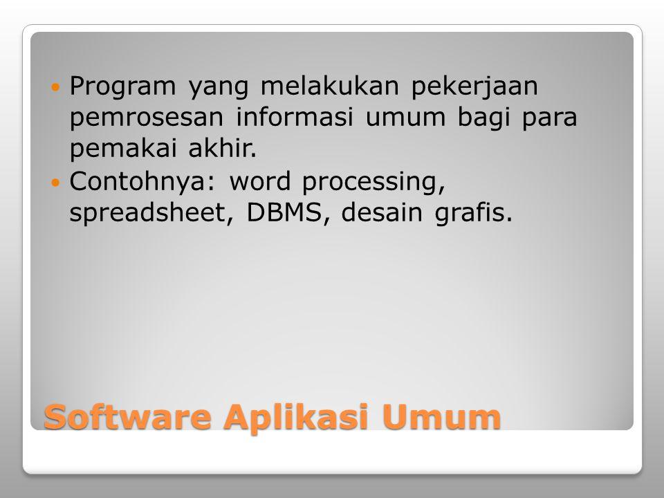 Software Aplikasi Umum Program yang melakukan pekerjaan pemrosesan informasi umum bagi para pemakai akhir. Contohnya: word processing, spreadsheet, DB