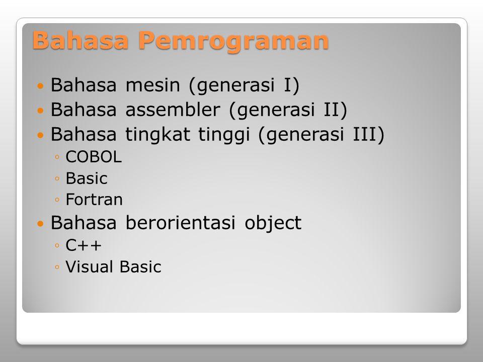 Bahasa Pemrograman Bahasa mesin (generasi I) Bahasa assembler (generasi II) Bahasa tingkat tinggi (generasi III) ◦COBOL ◦Basic ◦Fortran Bahasa berorie