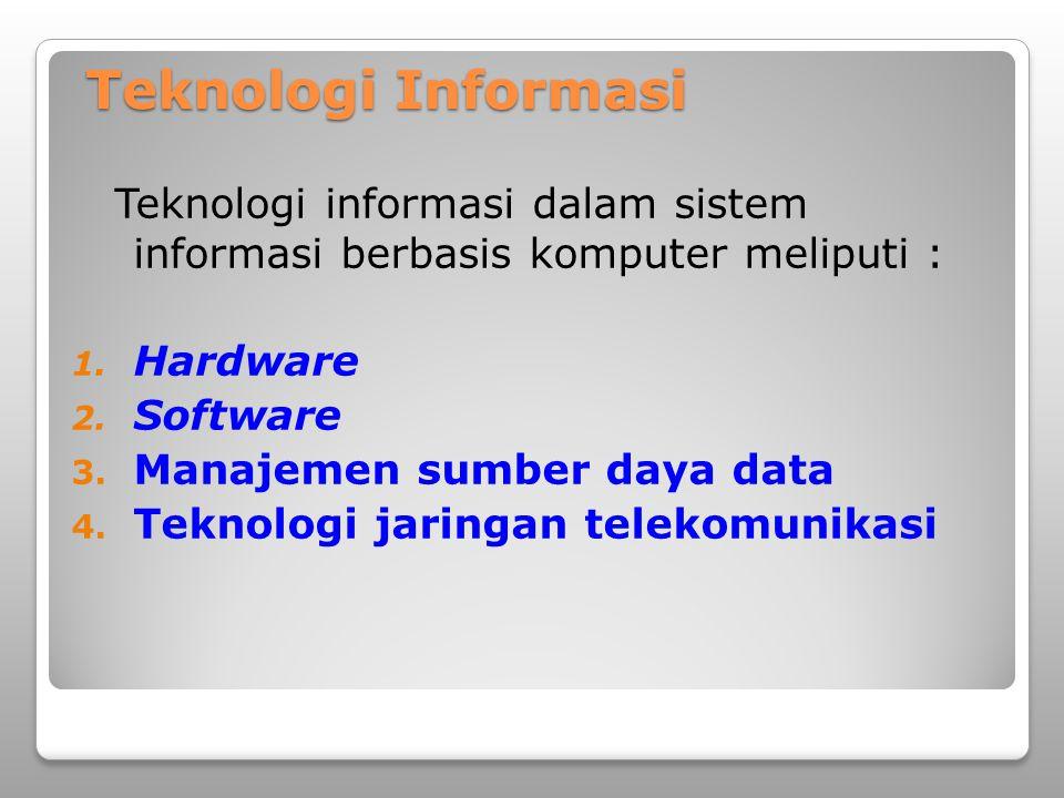 Teknologi informasi dalam sistem informasi berbasis komputer meliputi : 1. Hardware 2. Software 3. Manajemen sumber daya data 4. Teknologi jaringan te