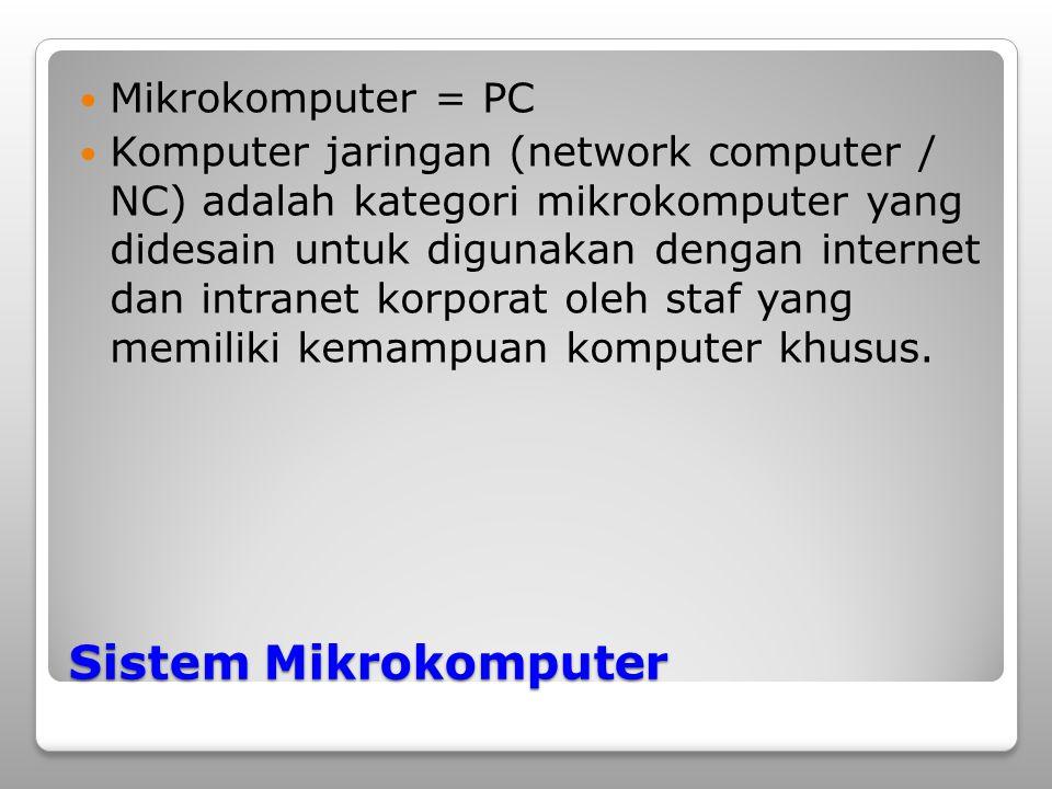 Sistem Mikrokomputer Mikrokomputer = PC Komputer jaringan (network computer / NC) adalah kategori mikrokomputer yang didesain untuk digunakan dengan i