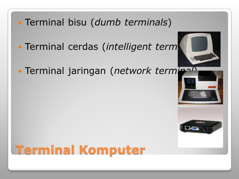 Terminal Komputer Terminal bisu (dumb terminals) Terminal cerdas (intelligent terminals) Terminal jaringan (network terminal)