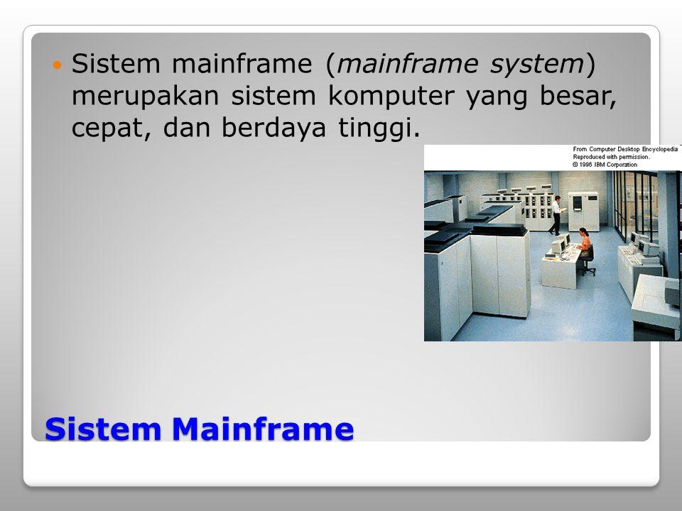 Sistem Mainframe Sistem mainframe (mainframe system) merupakan sistem komputer yang besar, cepat, dan berdaya tinggi.