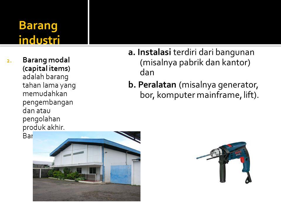 Barang industri a.Instalasi terdiri dari bangunan (misalnya pabrik dan kantor) dan b.