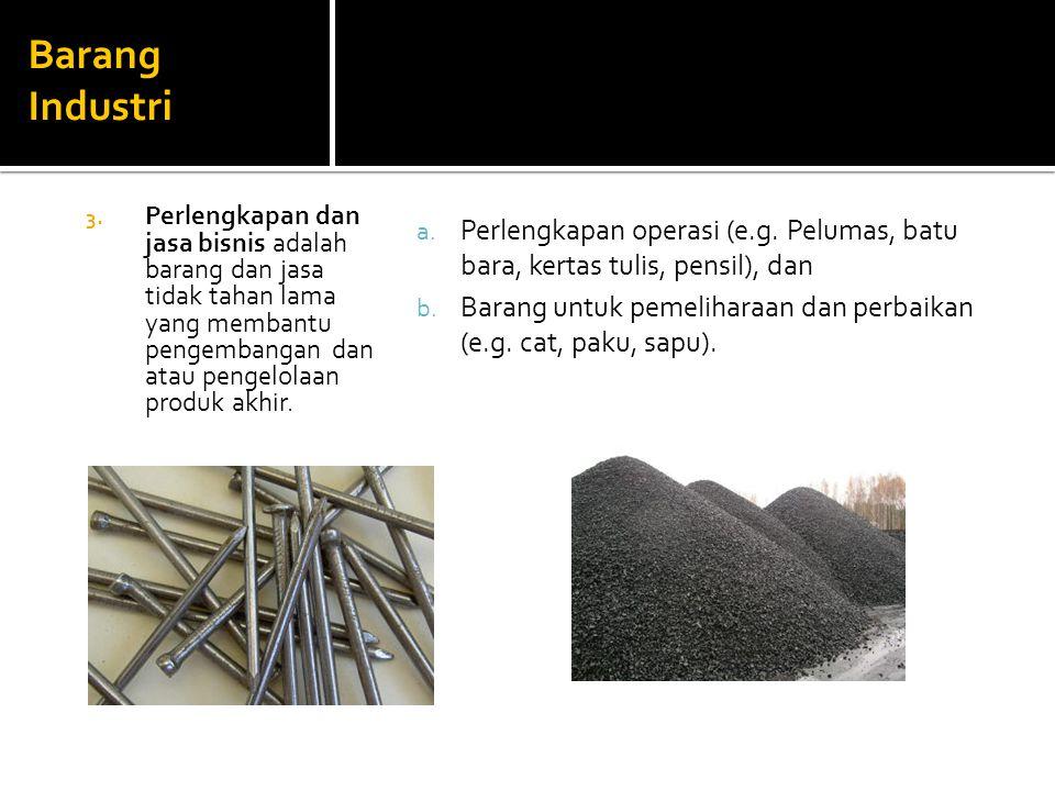 Barang Industri a. Perlengkapan operasi (e.g. Pelumas, batu bara, kertas tulis, pensil), dan b. Barang untuk pemeliharaan dan perbaikan (e.g. cat, pak