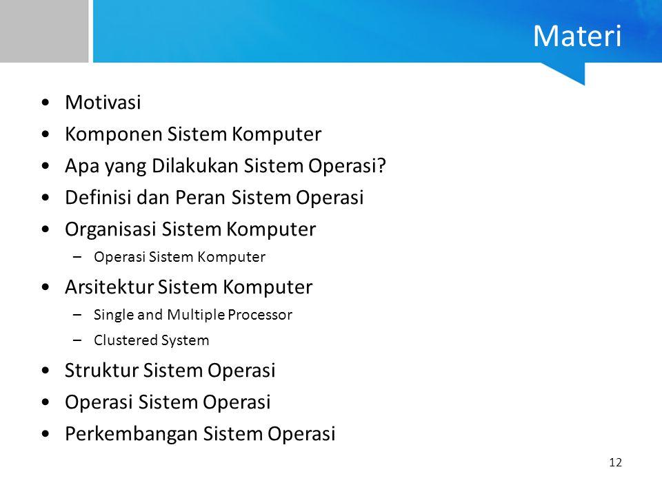 12 Materi Motivasi Komponen Sistem Komputer Apa yang Dilakukan Sistem Operasi? Definisi dan Peran Sistem Operasi Organisasi Sistem Komputer –Operasi S