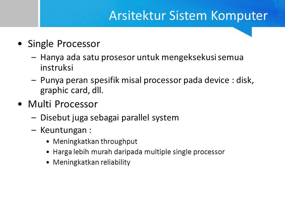 Single Processor –Hanya ada satu prosesor untuk mengeksekusi semua instruksi –Punya peran spesifik misal processor pada device : disk, graphic card, d