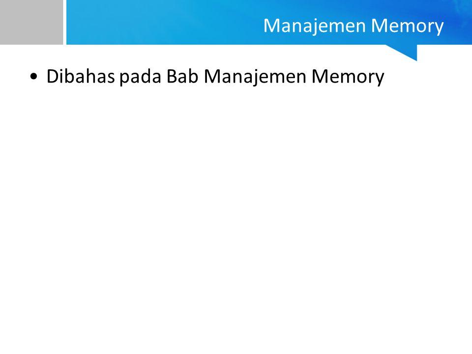 Dibahas pada Bab Manajemen Memory