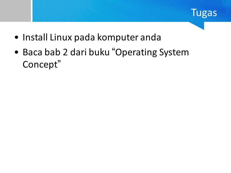 "Tugas Install Linux pada komputer anda Baca bab 2 dari buku "" Operating System Concept """