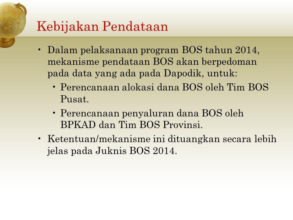 Dalam pelaksanaan program BOS tahun 2014, mekanisme pendataan BOS akan berpedoman pada data yang ada pada Dapodik, untuk: Perencanaan alokasi dana BOS