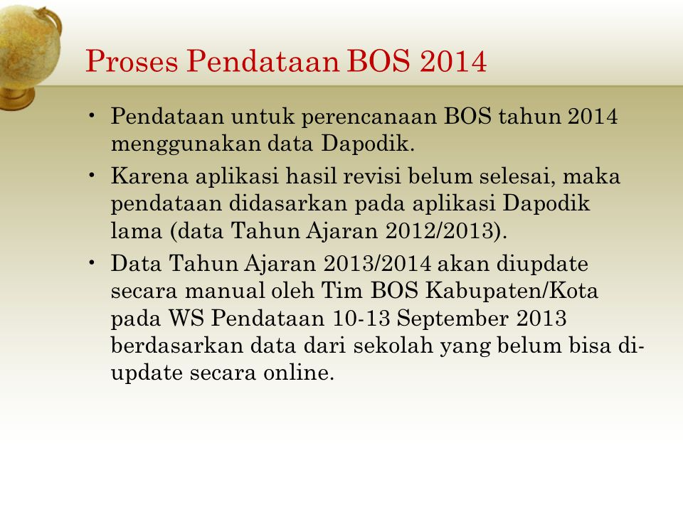 Pendataan untuk perencanaan BOS tahun 2014 menggunakan data Dapodik. Karena aplikasi hasil revisi belum selesai, maka pendataan didasarkan pada aplika
