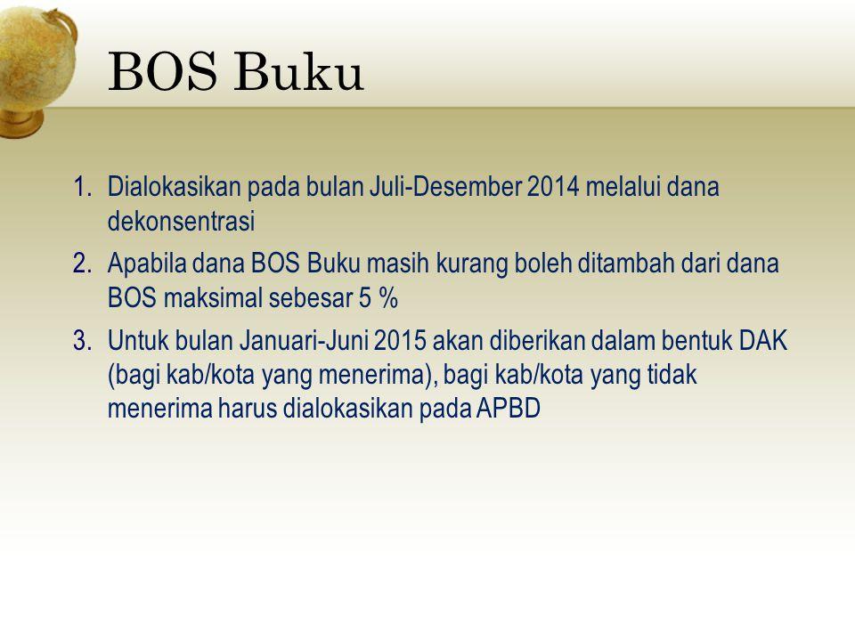 BOS Buku 1.Dialokasikan pada bulan Juli-Desember 2014 melalui dana dekonsentrasi 2.Apabila dana BOS Buku masih kurang boleh ditambah dari dana BOS mak