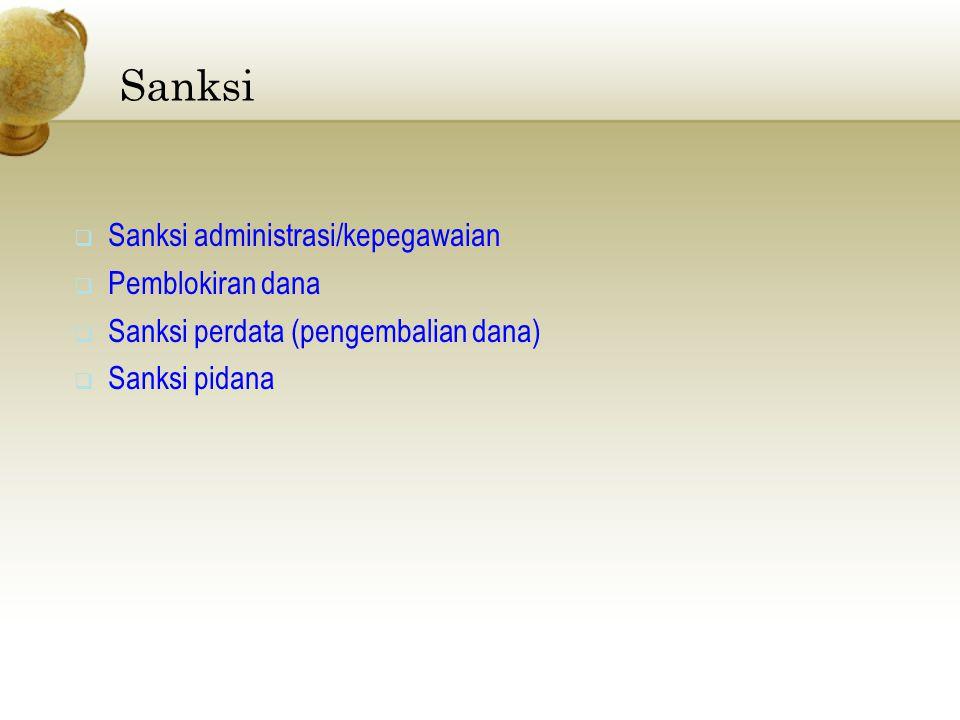  Sanksi administrasi/kepegawaian  Pemblokiran dana  Sanksi perdata (pengembalian dana)  Sanksi pidana Sanksi