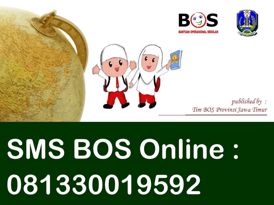 published by : Tim BOS Provinsi Jawa Timur SMS BOS Online : 081330019592