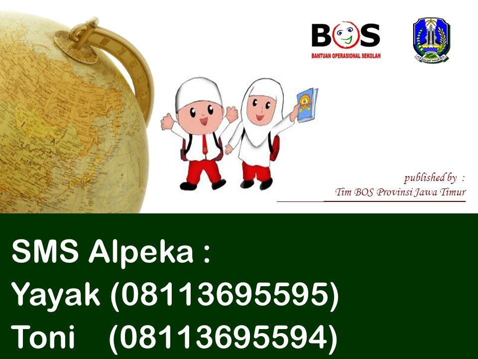 published by : Tim BOS Provinsi Jawa Timur SMS Alpeka : Yayak (08113695595) Toni (08113695594)