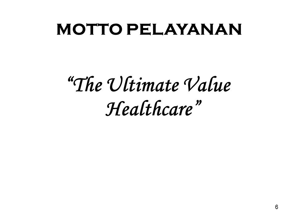 "6 MOTTO PELAYANAN ""The Ultimate Value Healthcare"""