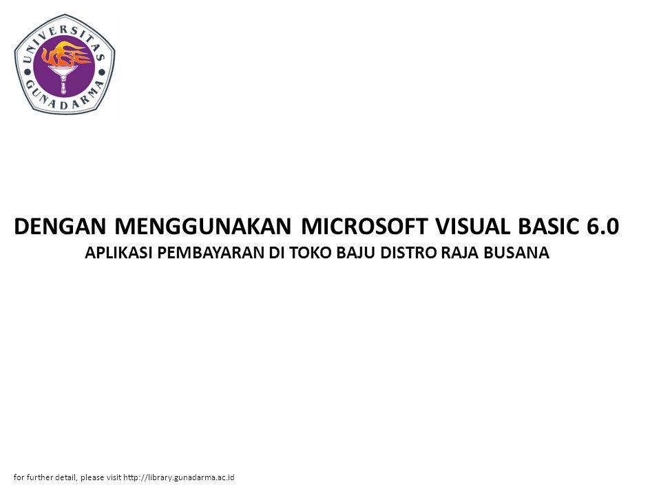 DENGAN MENGGUNAKAN MICROSOFT VISUAL BASIC 6.0 APLIKASI PEMBAYARAN DI TOKO BAJU DISTRO RAJA BUSANA for further detail, please visit http://library.guna