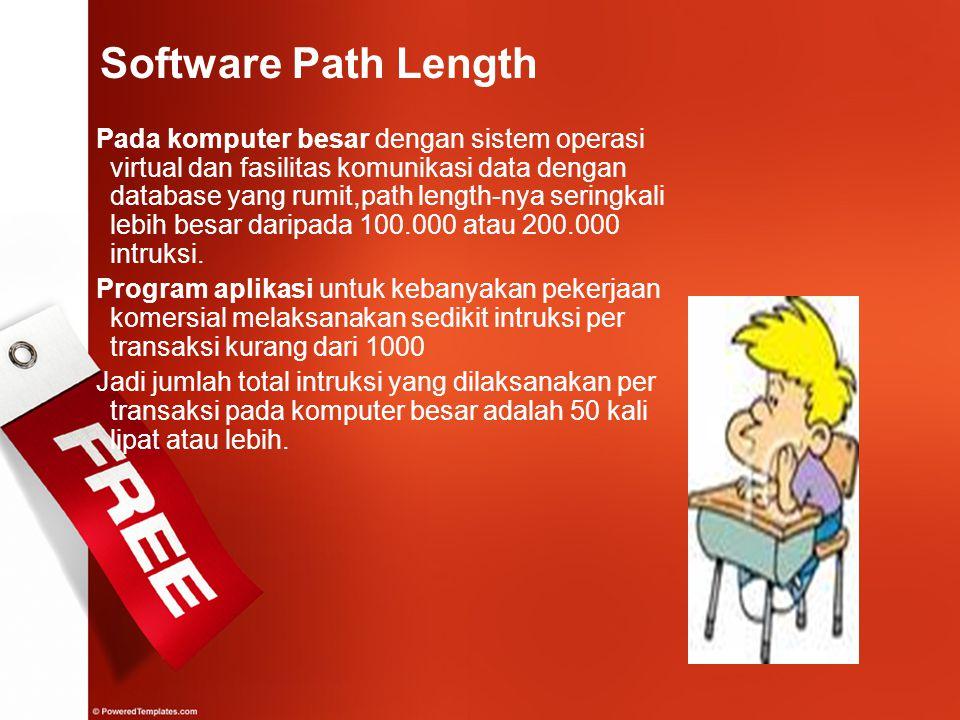Pada komputer besar dengan sistem operasi virtual dan fasilitas komunikasi data dengan database yang rumit,path length-nya seringkali lebih besar dari