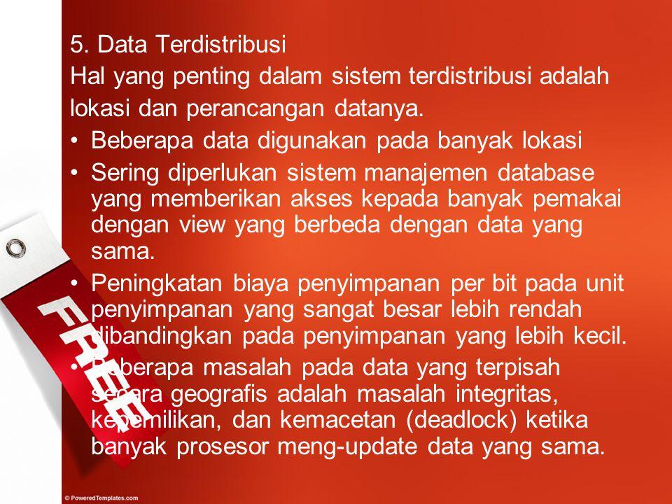 5. Data Terdistribusi Hal yang penting dalam sistem terdistribusi adalah lokasi dan perancangan datanya. Beberapa data digunakan pada banyak lokasi Se