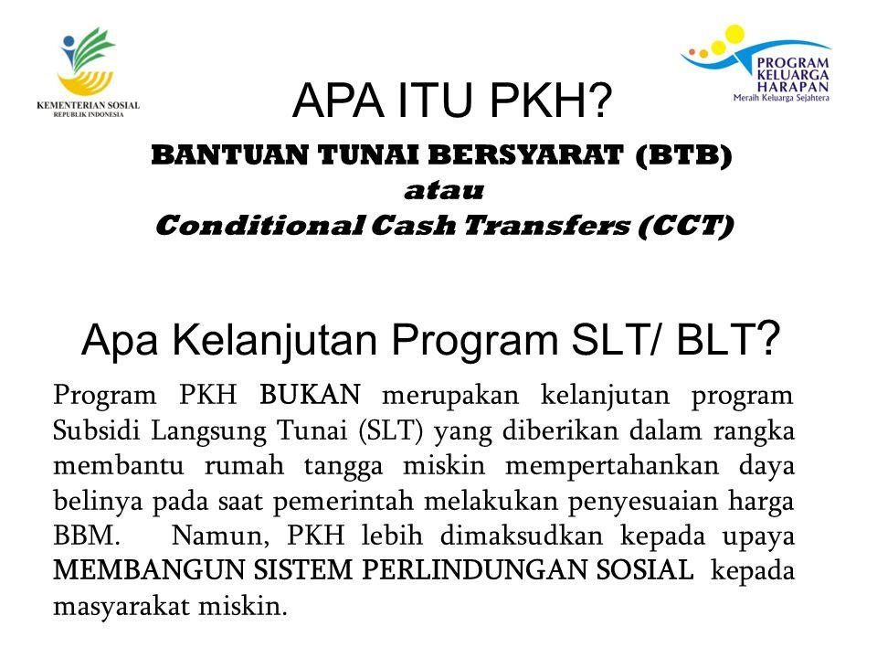 Program PKH BUKAN merupakan kelanjutan program Subsidi Langsung Tunai (SLT) yang diberikan dalam rangka membantu rumah tangga miskin mempertahankan daya belinya pada saat pemerintah melakukan penyesuaian harga BBM.