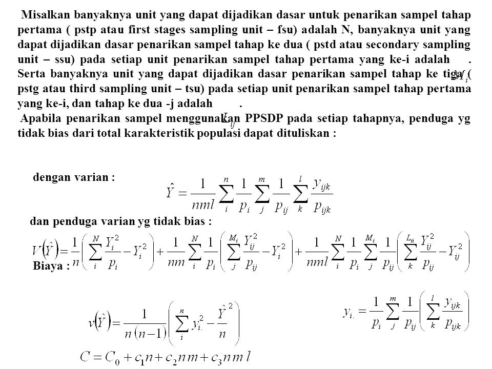 Misalkan banyaknya unit yang dapat dijadikan dasar untuk penarikan sampel tahap pertama ( pstp atau first stages sampling unit – fsu) adalah N, banyaknya unit yang dapat dijadikan dasar penarikan sampel tahap ke dua ( pstd atau secondary sampling unit – ssu) pada setiap unit penarikan sampel tahap pertama yang ke-i adalah.
