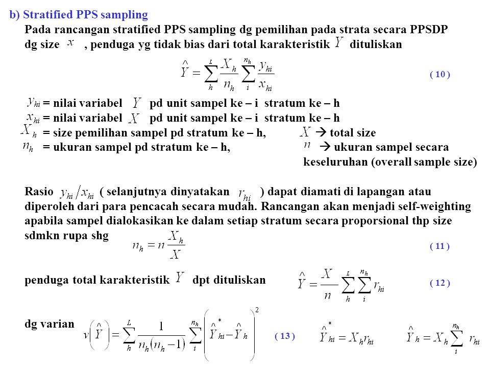 c) Stratified two-stage sampling pstp  dipilih secara ppswr dg size pstd  sistimatik linear, penduga yg tidak bias dari adalah penimbang penduga nilai total Agar menjadi self-weighting design dan ditentukan sdmkn rupa shg penimbang konstan sebesar.