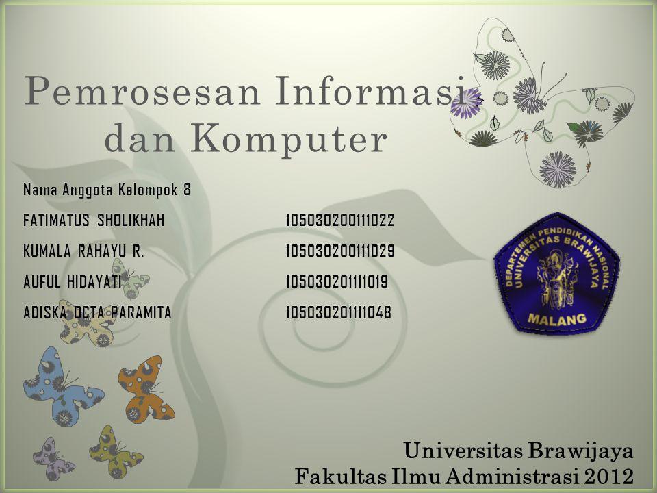 7 Pemrosesan Informasi dan Komputer Universitas Brawijaya Fakultas Ilmu Administrasi 2012