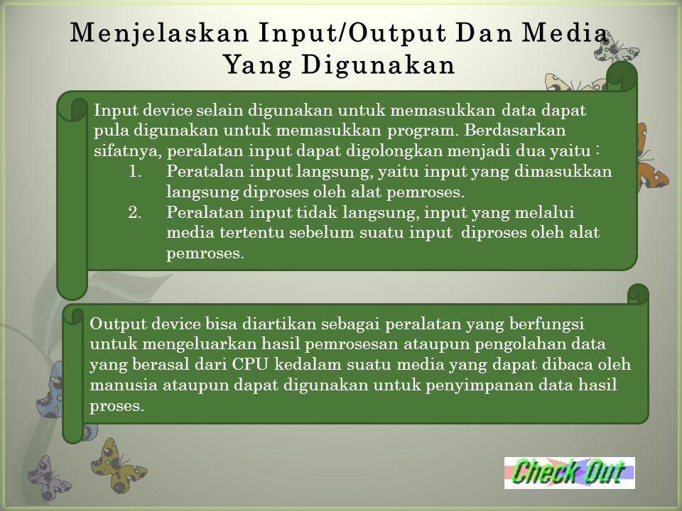 Menjelaskan Input/Output Dan Media Yang Digunakan Input device selain digunakan untuk memasukkan data dapat pula digunakan untuk memasukkan program. B