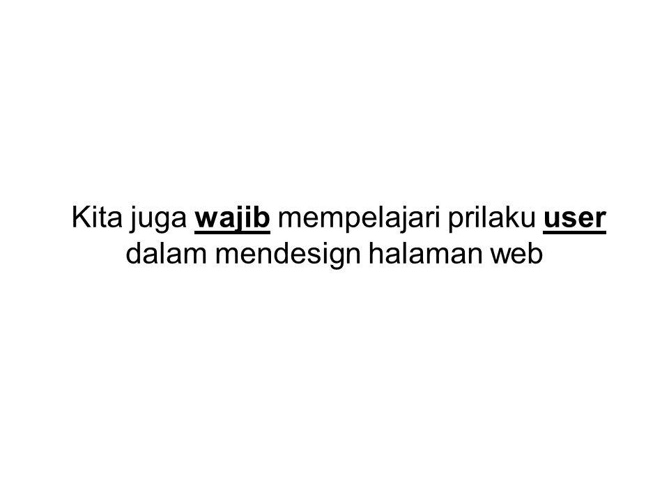 Kita juga wajib mempelajari prilaku user dalam mendesign halaman web