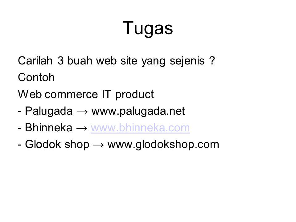 Tugas Carilah 3 buah web site yang sejenis ? Contoh Web commerce IT product - Palugada → www.palugada.net - Bhinneka → www.bhinneka.comwww.bhinneka.co