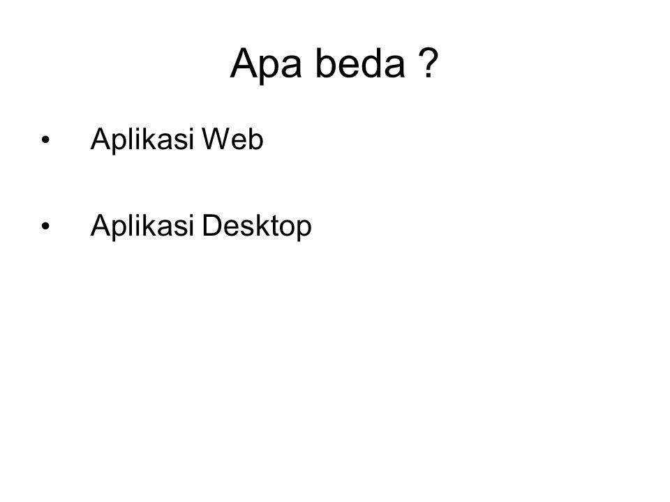 Apa beda ? Aplikasi Web Aplikasi Desktop