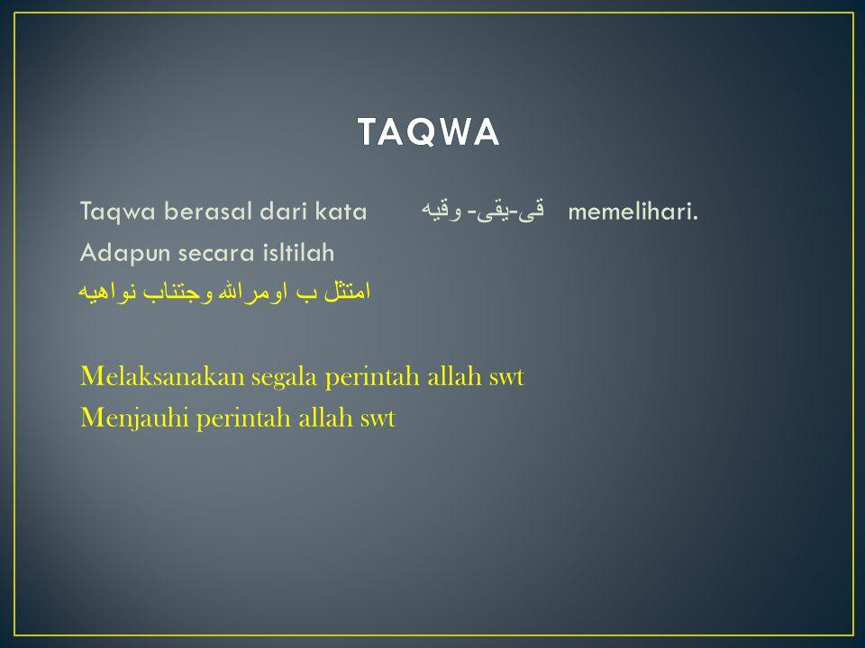 Taqwa berasal dari kata قى - يقى - وقيه memelihari. Adapun secara isltilah امتثل ب اومرالله وجتناب نواهيه Melaksanakan segala perintah allah swt Menja