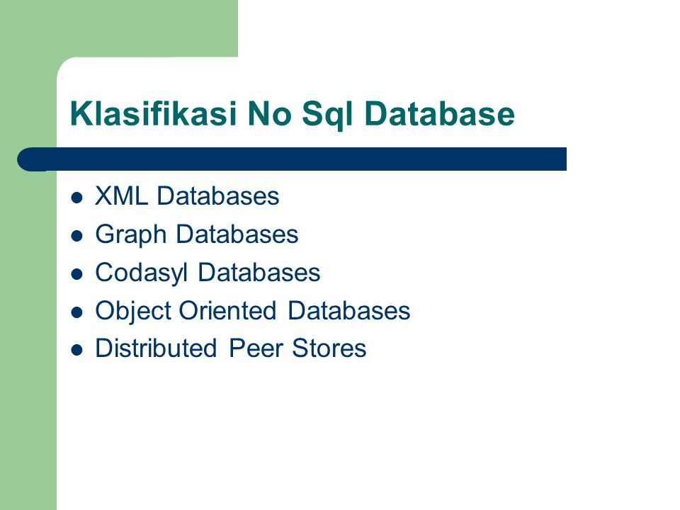 Klasifikasi No Sql Database XML Databases Graph Databases Codasyl Databases Object Oriented Databases Distributed Peer Stores