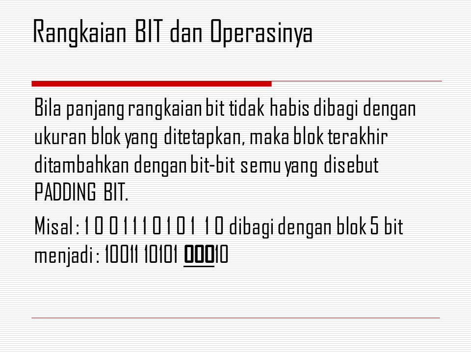 Bila panjang rangkaian bit tidak habis dibagi dengan ukuran blok yang ditetapkan, maka blok terakhir ditambahkan dengan bit-bit semu yang disebut PADD