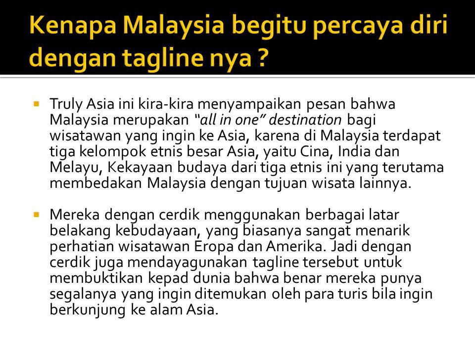 """ Truly Asia ini kira-kira menyampaikan pesan bahwa Malaysia merupakan """"all in one"""" destination bagi wisatawan yang ingin ke Asia, karena di Malaysia"""