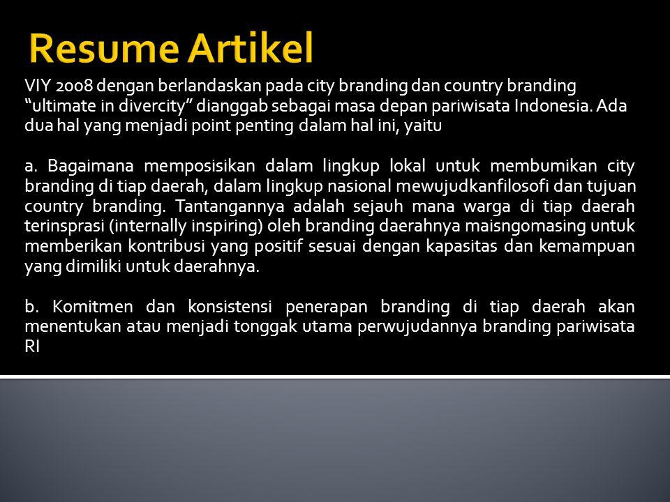 """VIY 2008 dengan berlandaskan pada city branding dan country branding """"ultimate in divercity"""" dianggab sebagai masa depan pariwisata Indonesia. Ada dua"""