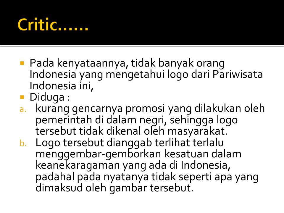  Pada kenyataannya, tidak banyak orang Indonesia yang mengetahui logo dari Pariwisata Indonesia ini,  Diduga : a. kurang gencarnya promosi yang dila