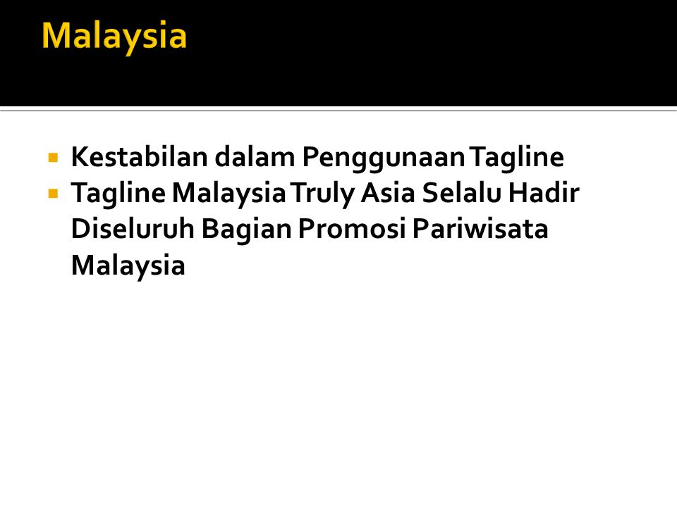  Kestabilan dalam Penggunaan Tagline  Tagline Malaysia Truly Asia Selalu Hadir Diseluruh Bagian Promosi Pariwisata Malaysia