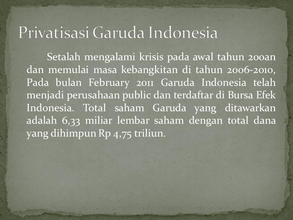Setalah mengalami krisis pada awal tahun 200an dan memulai masa kebangkitan di tahun 2006-2010, Pada bulan February 2011 Garuda Indonesia telah menjadi perusahaan public dan terdaftar di Bursa Efek Indonesia.