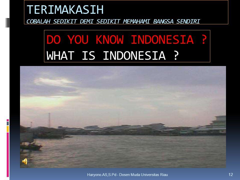 BUKU REFERENSI HARYONO.AS,S.PD DALAM PEMBUATAN SLIDE INI. Haryono.AS,S.Pd - Dosen Muda Universitas Riau 11