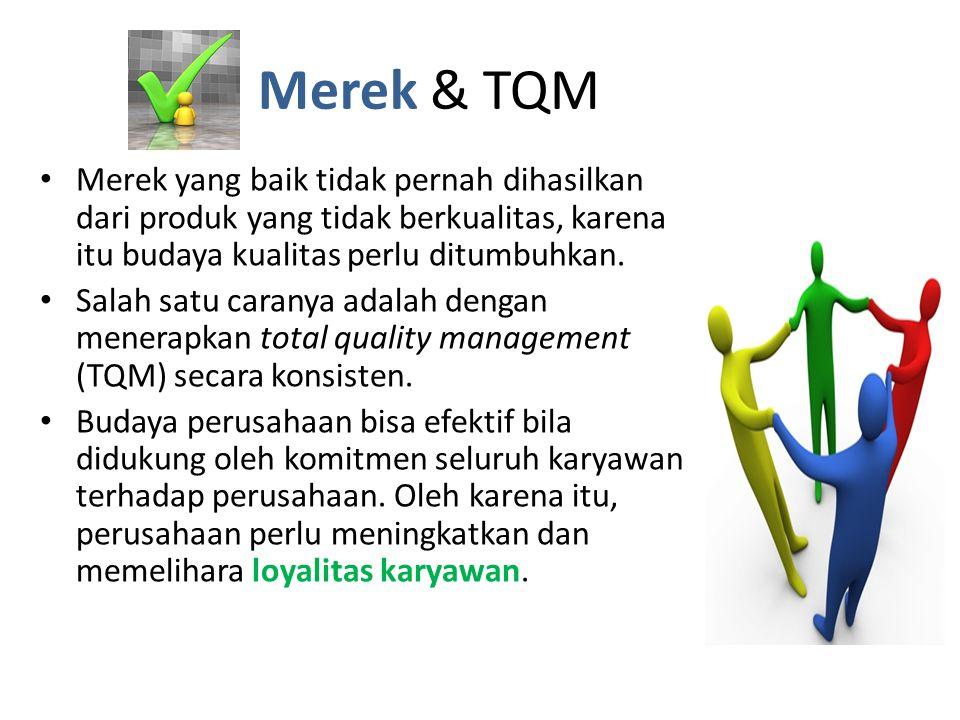 Merek & TQM Merek yang baik tidak pernah dihasilkan dari produk yang tidak berkualitas, karena itu budaya kualitas perlu ditumbuhkan.