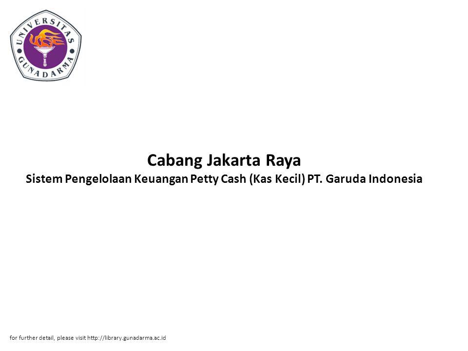 Cabang Jakarta Raya Sistem Pengelolaan Keuangan Petty Cash (Kas Kecil) PT. Garuda Indonesia for further detail, please visit http://library.gunadarma.