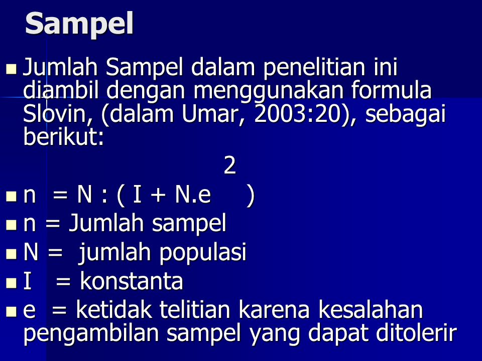 Sampel Jumlah Sampel dalam penelitian ini diambil dengan menggunakan formula Slovin, (dalam Umar, 2003:20), sebagai berikut: Jumlah Sampel dalam penel