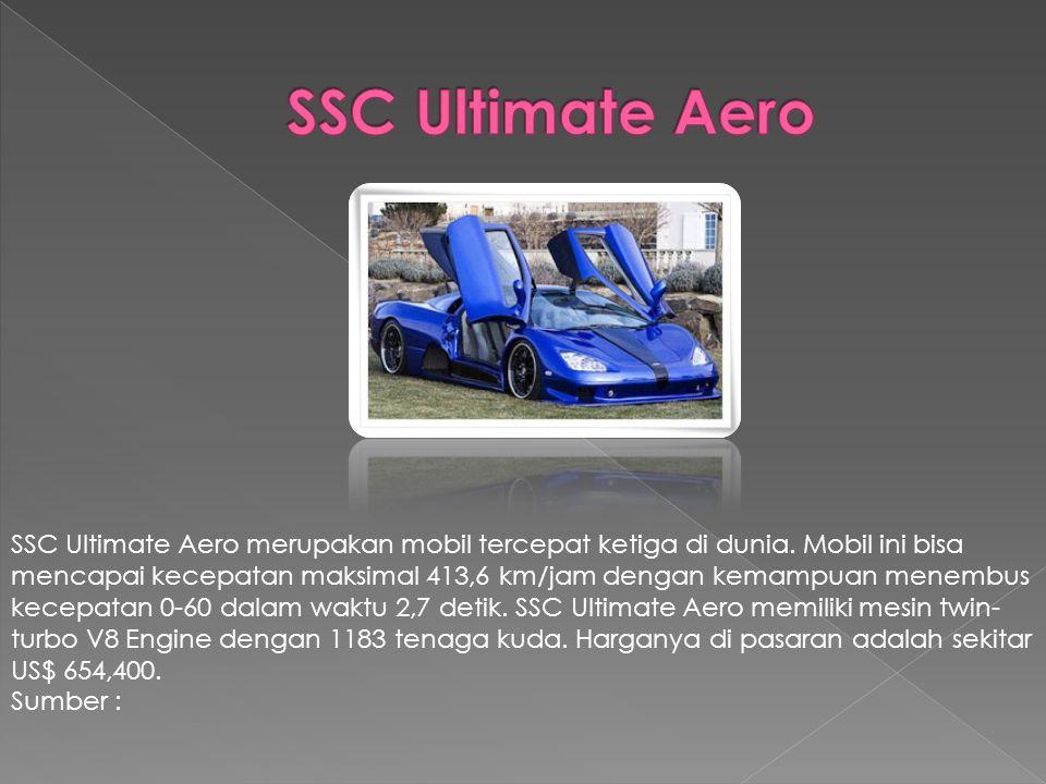 SSC Ultimate Aero merupakan mobil tercepat ketiga di dunia.