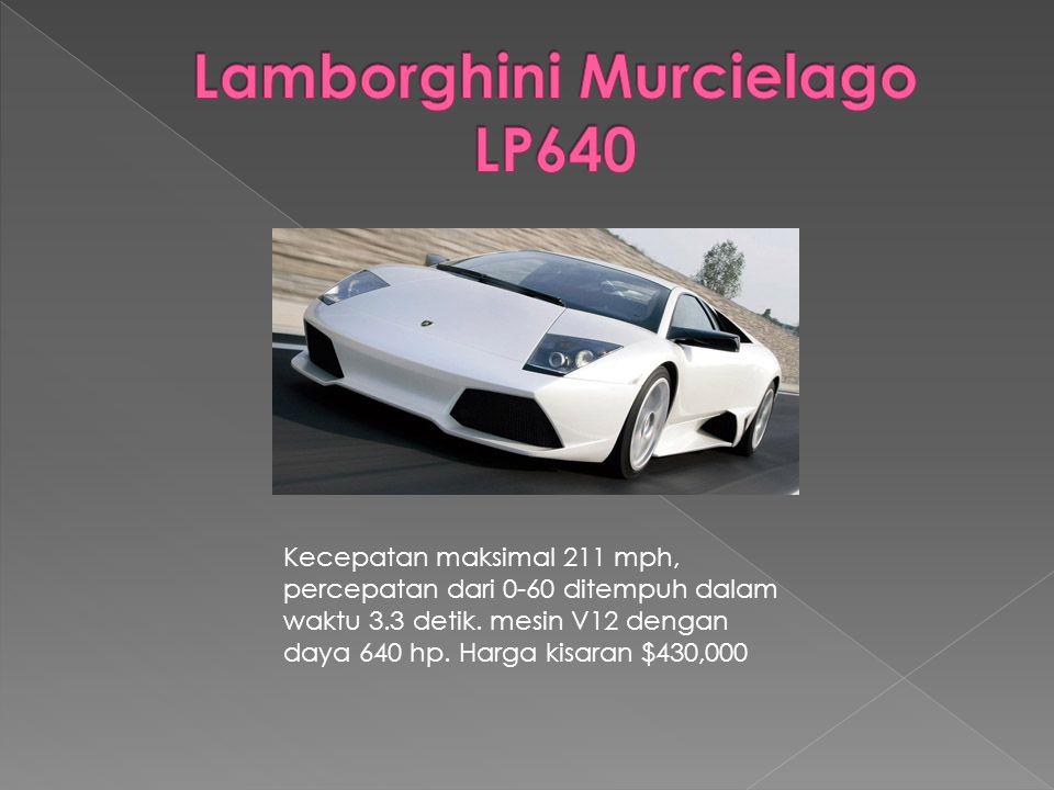 Kecepatan maksimal 205 mph, percepatan dari 0-60 ditempuh dalam waktu 3.9 detik.