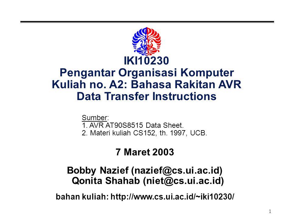 1 IKI10230 Pengantar Organisasi Komputer Kuliah no. A2: Bahasa Rakitan AVR Data Transfer Instructions 7 Maret 2003 Bobby Nazief (nazief@cs.ui.ac.id) Q