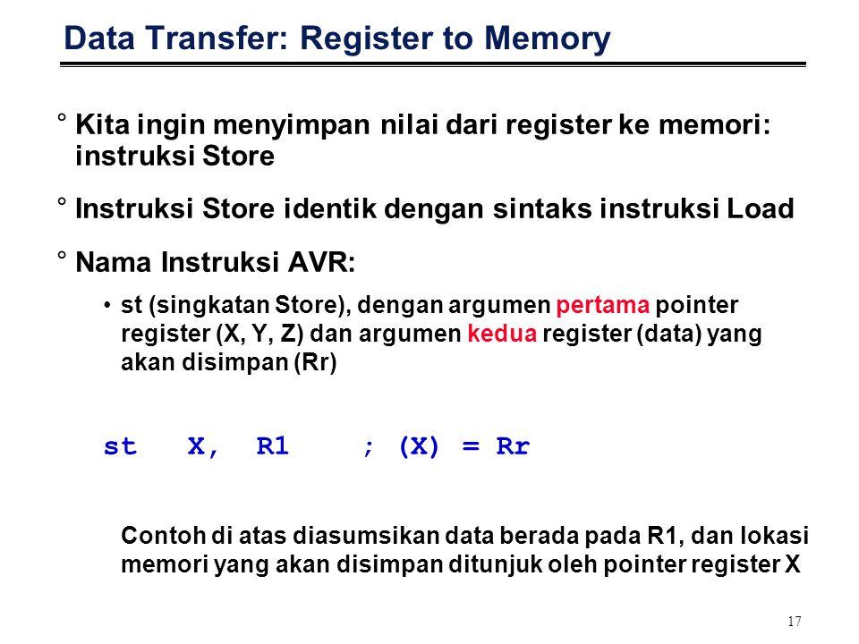 17 Data Transfer: Register to Memory °Kita ingin menyimpan nilai dari register ke memori: instruksi Store °Instruksi Store identik dengan sintaks inst
