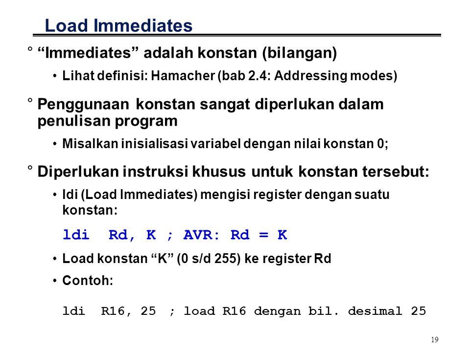 "19 Load Immediates °""Immediates"" adalah konstan (bilangan) Lihat definisi: Hamacher (bab 2.4: Addressing modes) °Penggunaan konstan sangat diperlukan"