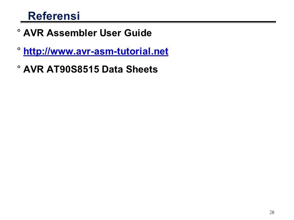 26 Referensi °AVR Assembler User Guide °http://www.avr-asm-tutorial.nethttp://www.avr-asm-tutorial.net °AVR AT90S8515 Data Sheets