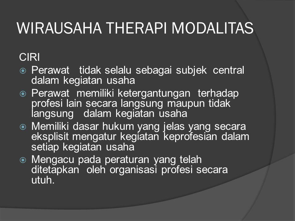 WIRAUSAHA THERAPI MODALITAS CIRI  Perawat tidak selalu sebagai subjek central dalam kegiatan usaha  Perawat memiliki ketergantungan terhadap profesi
